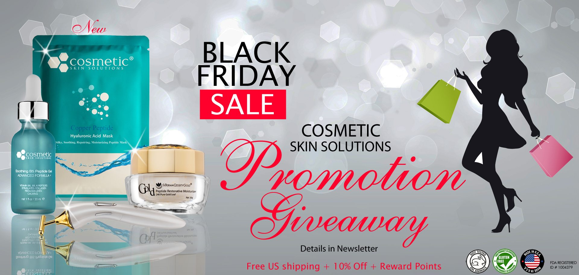 Black Friday Sale, Cosmetic Skin Solutions Promotion Giveaway, Details in Newsletter, Free US Shipping + 10% Off + Reward Points